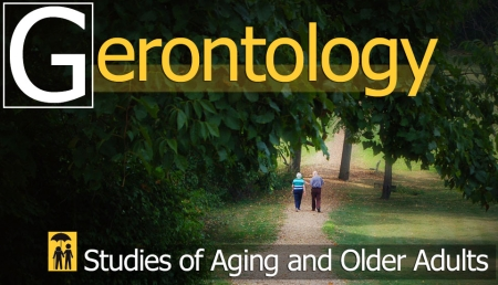 Gerontology - Studies of Aging and Older Adults